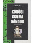 Kőrösi Csoma Sándor - Csetri Elek