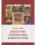 Királyok - fejedelmek - kormányzók - Csicsay Alajos