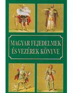 Magyar fejedelmek és vezérek könyve - Csiffáry Tamás