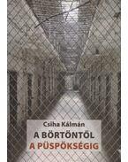 A börtöntől a püspökségig - Csiha Kálmán