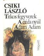 Titkos fegyverek - A céda nyúl - Adam Adam - Csiki László