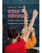 Utak - tévutak (Példák az iskolai konfliktusok kialakulására és kezelésére) - Csillag Ferenc, Takács István