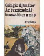 Az évszázadnál hosszabb ez a nap - Csingiz Ajtmatov
