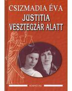 Justitia vesztegzár alatt - Csizmadia Éva