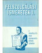 Felszolgálási ismeretek 1. - Csizmadia László, Oláh Péter