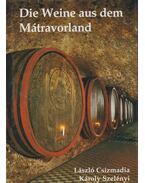 Die Weine aus dem Mátravorland - Csizmadia László, Szelényi Károly