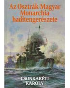 Az Osztrák-Magyar Monarchia haditengerészete - Csonkaréti Károly