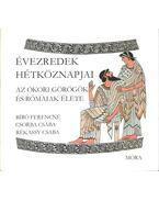 Az ókori görögök és rómaiak élete - Csorba Csaba, Bíró Ferencné, Rékassy Csaba