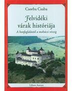 Felvidéki várak históriája - A honfoglalástól a mohácsi vészig - Csorba Csaba