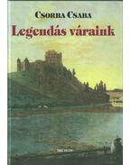 Legendás váraink - Csorba Csaba