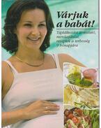 Várjuk a babát! - Csörgő Anikó, Csigó László, Pető Zsuzsa