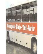 Budapest-Baja-Tel-Aviv - Csurka István