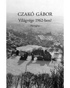 Világvége 1962-ben? - Pécsregény - Czakó Gábor