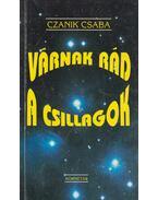 Várnak rád a csillagok - Czanik Csaba