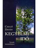 Kegyelmi idő - Versek imamalomra - Czegő Zoltán