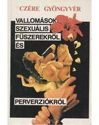 Vallomások szexuális fűszerekről és perverziókról - Czére Gyöngyvér
