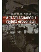 A II. VILÁGHÁBORÚ REJTETT ERŐVONALAI - Czettler Antal