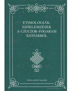 Etimológiák, szóelemzések a Czuczor-fogarasi szótárból - Czuczor Gergely, Fogarasi János