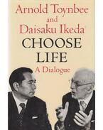 Choose Life - Daisaku Ikeda, Arnold Toynbee