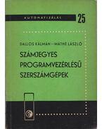 Számjegyes programvezérlésű szerszámgépek - Dallos Kálmán, Máthé László