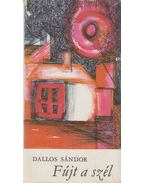 Fújt a szél - Dallos Sándor