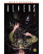 Aliens:Élet és halál - Dan Abnett