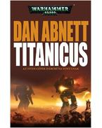 TITANICUS - AZ ISTEN-GÉPEK HÁBORÚBA VONULNAK - WARHAMMER 40,000 - Dan Abnett