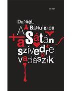A Sátán a szívedre vadászik - Daniel Bãnulescu