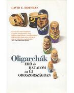 Oligarchák - David E. Hoffman