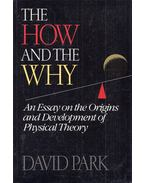 The How and the Why: An Essay on the  Origins and Development of Physical Theory - David Park