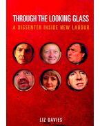 Through the Looking Glass - A Dissenter Inside New Labour - DAVIES, LIZ