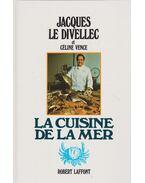 La cuisine de la mer - Jacques le Divellec, Céline Vence