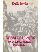 Kossuth Lajos és a magyarok (dedikált) - Deák István