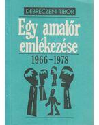 Egy amatőr emlékezése 1966-1978 - Debreczeni Tibor