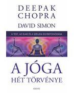 A jóga hét törvénye - A test, az elme és a szellem egybefonódása - Deepak Chopra