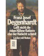 Laßt nicht die roten Hähne flattern, ehe der Habicht schreit - Degenhardt, Franz Josef