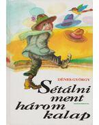 Sétálni ment három kalap - Dénes György