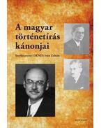 A magyar történetírás kánonjai - Dénes Iván Zoltán