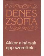 Akkor a hársak épp szerettek... - Dénes Zsófia