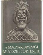 A magyarországi művészet története I. kötet - A magyarországi művészet a Honfoglalástól a XIX. századig - Dercsényi Dezső