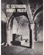 Az esztergomi királyi palota - Dercsényi Dezső
