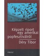 Képzelt riport egy amerikai popfesztiválról - Déry Tibor