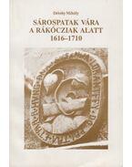 Sárospatak vára a Rákócziak alatt 1616-1710 - Détshy Mihály