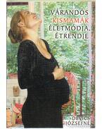 Várandós kismamák életmódja, étrendje - Devics Józsefné