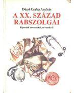 A XX. század rabszolgái - Dézsi Csaba András
