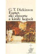 Eszter, aki elnyerte a király kegyeit - Dickinson, George T.
