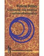 A történelmi világ felépítése a szellemtudományokban - Dilthey, Wilhelm