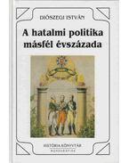 A hatalmi politika másfél évszázada - Diószegi István