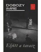 Eljött a tavasz - Dobozy Imre
