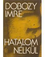 Hatalom nélkül - Dobozy Imre